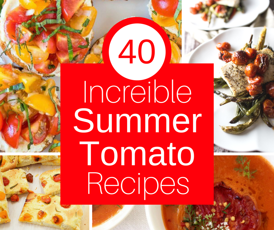 40 Incredible Tomato Recipes - Appetizers, Salads, Main Dishes, Breakfast, and Cocktails made with summer's best veggie - Tomatoes!!!! YUMMMMMY! Vegetarian, Vegan, Gluten Free