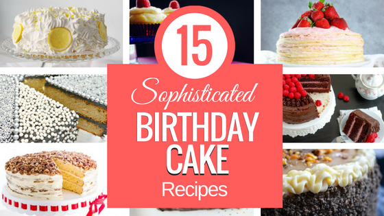 15 Sophisticated Birthday Cake Recipes for Grown Ups