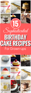 15 Sophisticated Birthday Cake Recipes for Grown Up!! Cake Recipes | Cupcake Recipes | Chocolate Recipes | Gluten Free Recipes | Gluten Free Cake Recipes | Birthday Cake Recipes | Dessert Recipes